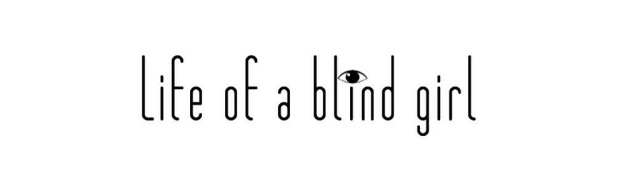 Blog header that says 'Life of a Blind Girl'
